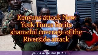 Angry Kenyans attack New York Times for its shameful coverage of the Riverside attack