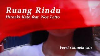 Ruang Rindu - Hiroaki Kato feat. Noe Letto (versi Gamelawan)