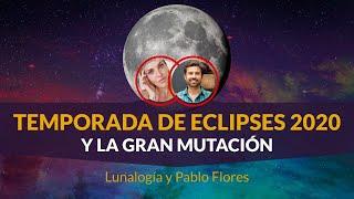 Fin de año de Eclipses 2020 y la Gran Mutación - Lunalogía y Pablo Flores