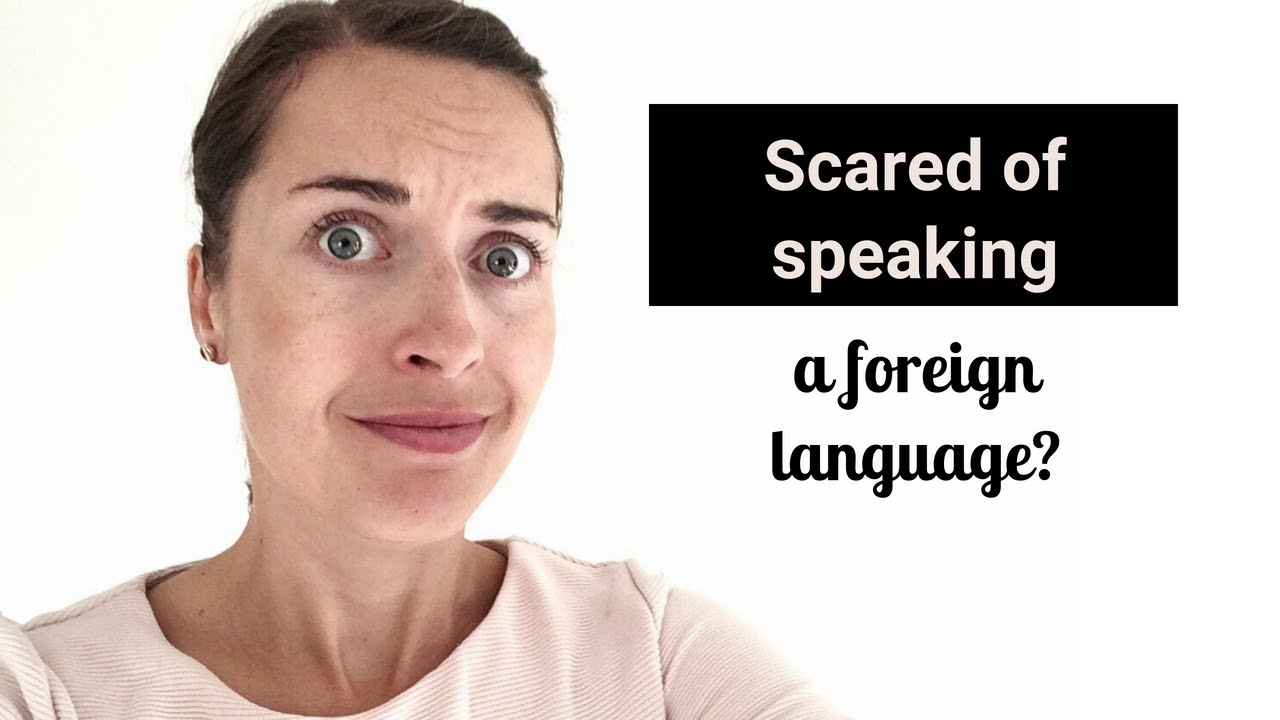 Overcome The Fear Of Speaking A Foreign Language Youtube