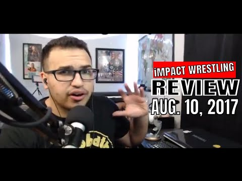 GFW iMPACT Review 10 August 2017:  LAX vs. VOW Street Fight