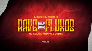 PROJETO RAVE DOS FLUXOS 1 - MC GW, GP, Kitinho e Gomes - Hoje é S*** na rave (DJ Tezinho e DJ GBR)