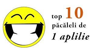 top 10 păcăleli de 1 aprilie