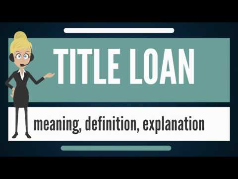 What Is TITLE LOAN? What Does TITLE LOAN Mean? TITLE LOAN Meaning, Definition & Explanation