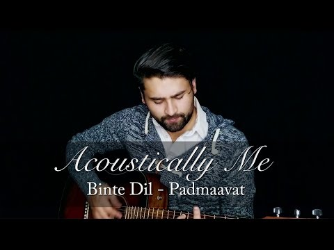 Acoustically Me - Binte Dil Cover | Padmaavat | Arijit Singh | Nishant Sharma