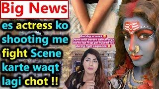 Big News Akanksha puri Aka Parvati ko shooting me fight Scene karte waqt lagi chot !!