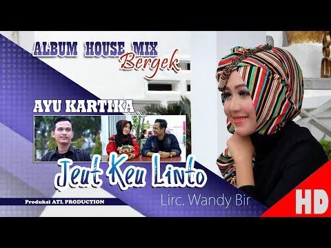 AYU KARTIKA - JEUT KEU LINTO ( Albu House Mix Bergek Boh hate 4 ) HD Video Quality 2018