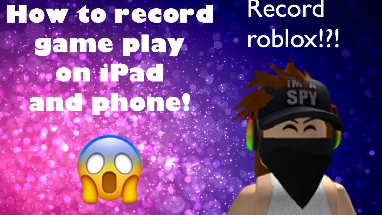 How To Record Game Play On Ipad And Iphone Can Record Roblox