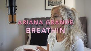 Ariana Grande - Breathin | Cover