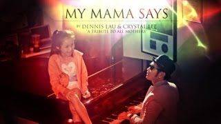 MY MAMA SAYS by DENNIS LAU & CRYSTAL LEE (TRIBUTE TO ALL MOTHERS this MOTHER
