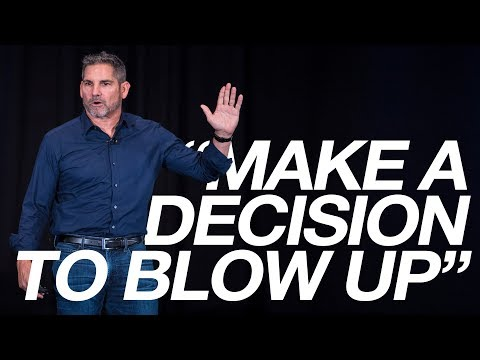 Make a decision to blow up - Grant Cardone