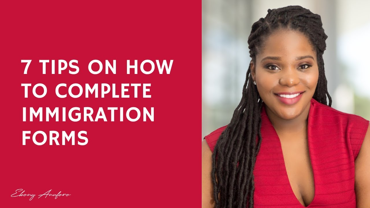 7 Tips to completing your immigration applications.
