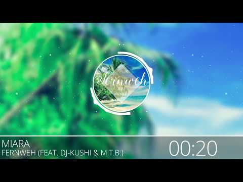 Miara - Fernweh (feat. Dj-Kushi & M.T.B.)