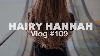 Hairy Hannah. Vlog #109