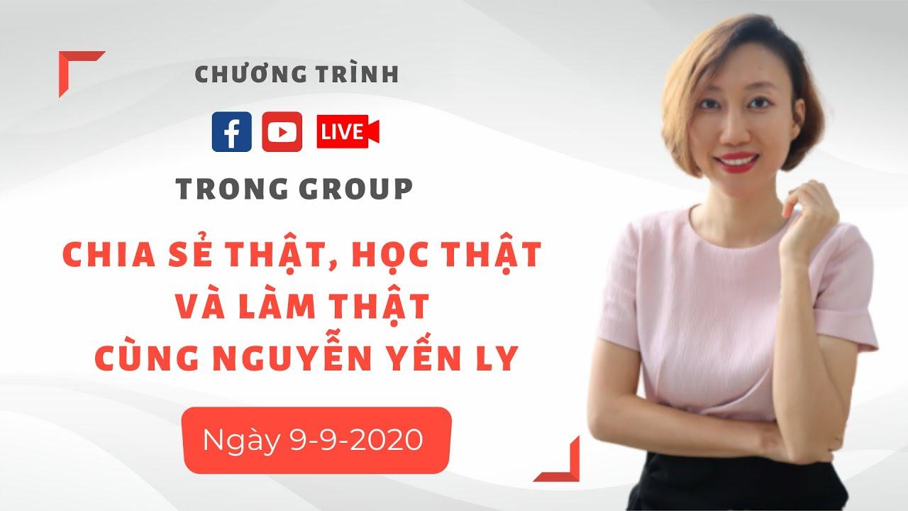 Livestream Trong Group Chia Sẻ Thật, Học Thật Và Làm Thật Cùng Nguyễn Yến Ly | 9-9-2020