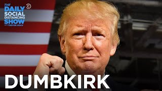 DUMBKIRK: Trump Declares War on Coronavirus | The Daily Social Distancing Show
