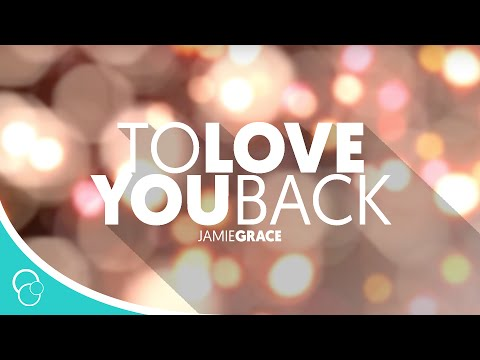 Jamie Grace - To Love You Back (Lyric Video)