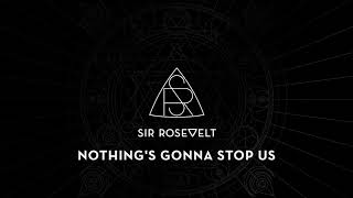 Sir Rosevelt - Nothing's Gonna Stop Us (Official Audio Stream)