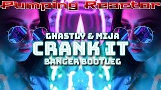 Ghastly & Mija - Crank It (BangeR Bootleg 2k18)