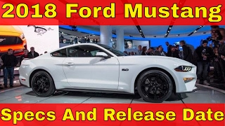 Watch Now !!! 2018 Ford Mustang Specs And Release Date