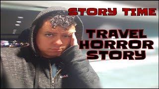 Storytime: Travel Horror Story