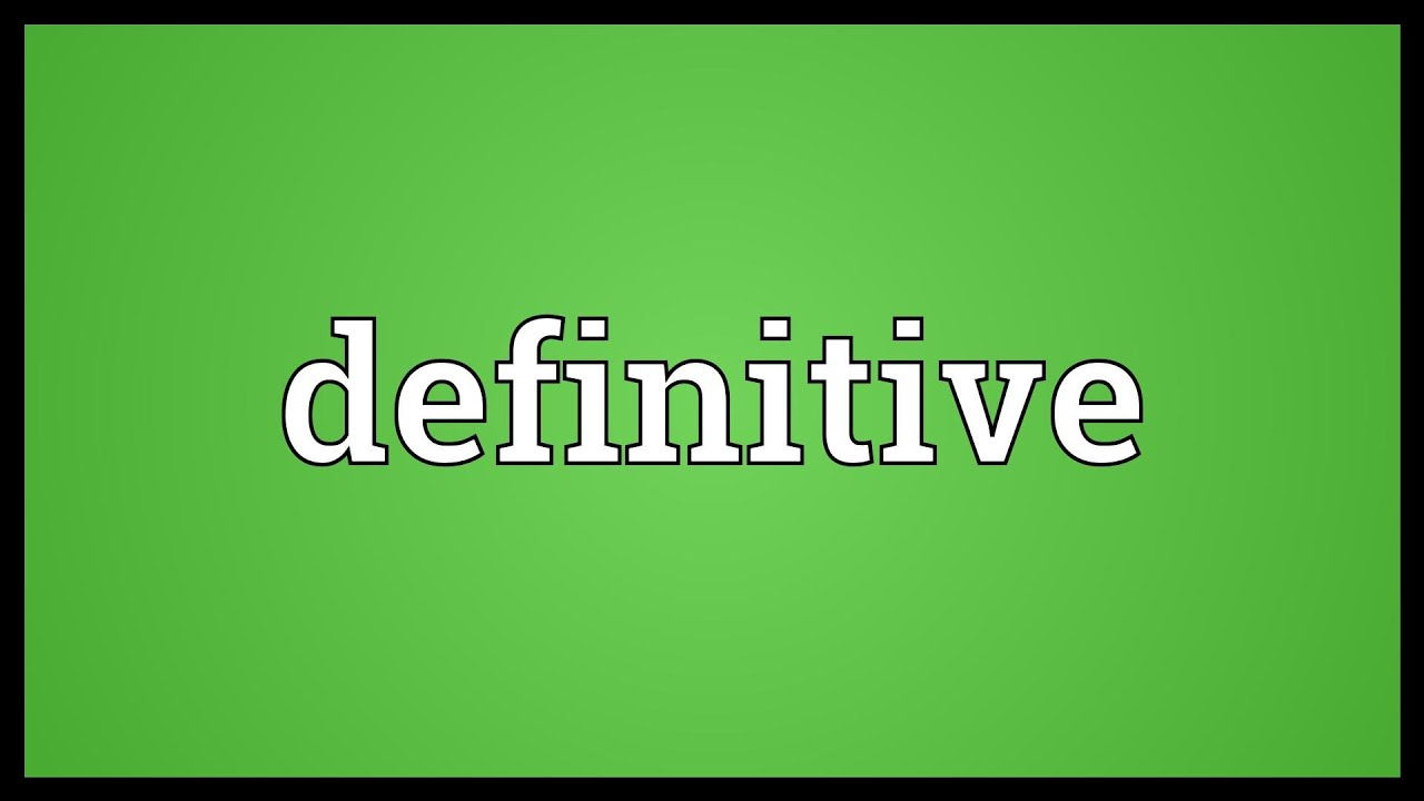 definitive meaning. definitive meaning f