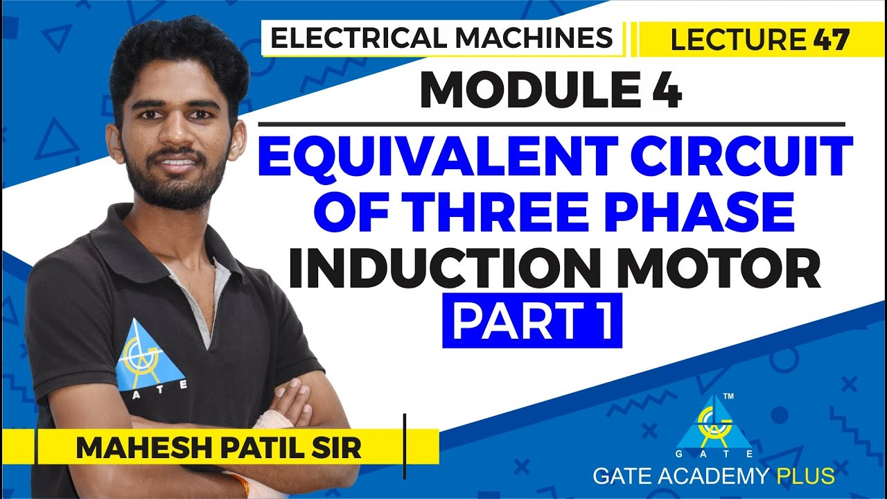 Lecture 47 Module 4   Equivalent Circuit of Three Phase Induction Motor...   Electrical Machines