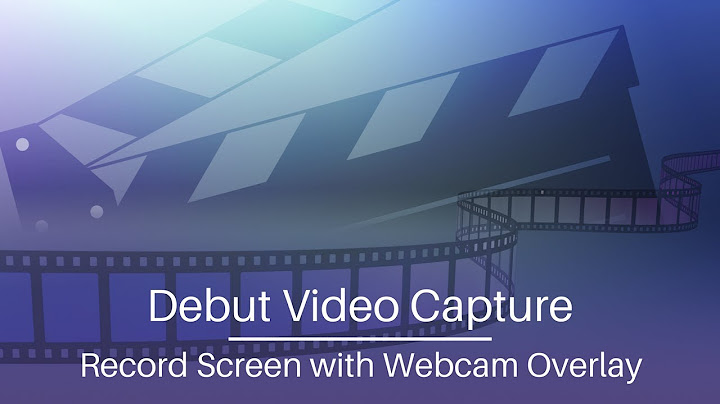how to record screen with webcam overlay  debut video capture tutorial
