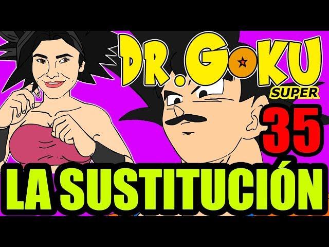 DR GOKU SUPER - 35 - LA SUSTITUCIÓN (NUEVA TEMPORADA!)