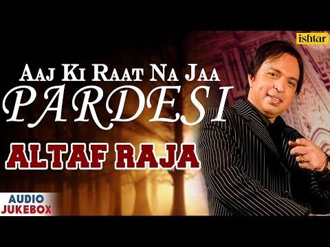 Aaj Ki Raat Na Jaa Pardesi | Singer - Altaf Raja | Superhit Hindi Album Song | AUDIO JUKEBOX