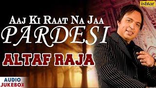 Aaj Ki Raat Na Jaa Pardesi   Singer - Altaf Raja   Superhit Hindi Album Song   AUDIO JUKEBOX