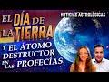 Día de la Tierra y el Atomo Destructor en las Profecías - Noticias Astrológicas