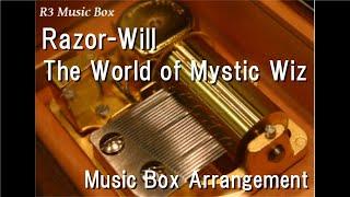 Razor-Will/The World of Mystic Wiz [Music Box]