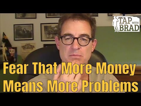 Fear That More Money Means More Problems - Tapping with Brad Yates
