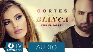 Cortes feat. Bianca Fara ea, fara el Official Audio