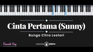 Cinta Pertama (Sunny) - Bunga Citra Lestari (KARAOKE PIANO - FEMALE KEY)