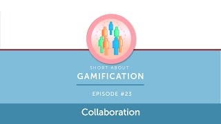 Collaboration and Gamification - Short about Gamification - Episode #23