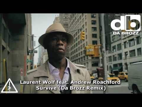 Laurent Wolf feat. Andrew Roachford - Survive (Da Brozz Remi