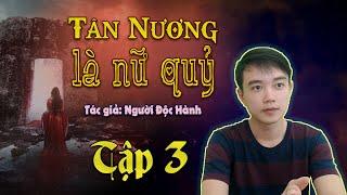 [Tập 3] Tân Nương Là Nữ Quỷ   Truyện ma hay mới nhất Nguyễn Huy diễn đọc   Đất Đồng Radio