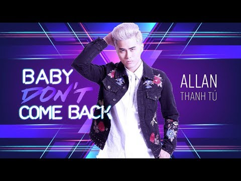 BABY DON'T COME BACK [OFFICIAL MV FULL] | ALLAN THANH TÚ