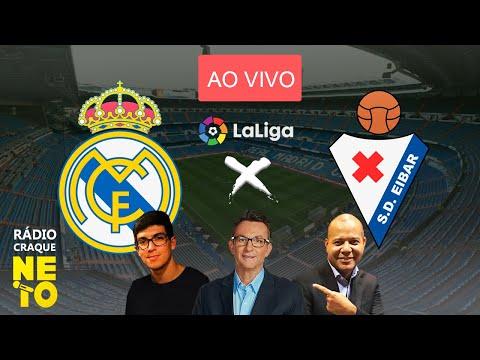 Real Madrid x Eibar | AO VIVO | La Liga - Campeonato Espanhol | Rádio Craque Neto