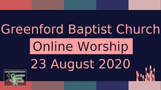 Greenford Baptist Church Sunday Worship (Online) - 23 August 2020