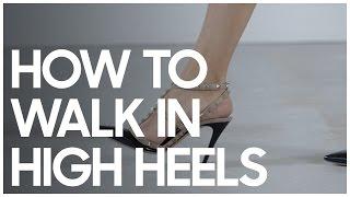 How To Walk In High Heels - Secrets Of A Stylist