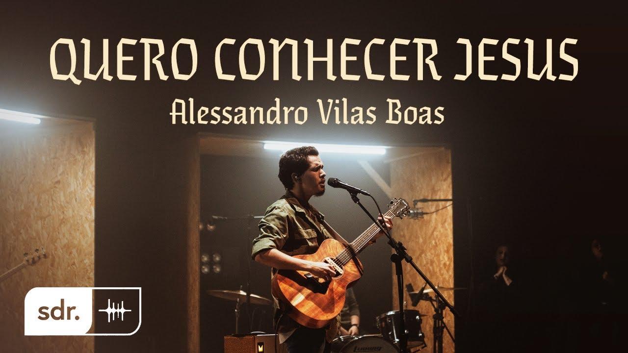 QUERO CONHECER JESUS (CLIPE OFICIAL) - Alessandro Vilas Boas | Som do Reino