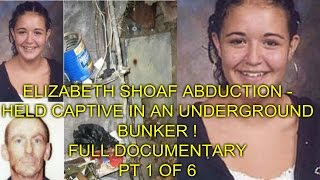 ELIZABETH SHOAF ABDUCTION - HELD CAPTIVE IN AN UNDERGROUND BUNKER ! - FULL DOCUMENTARY - PT 1 OF 6