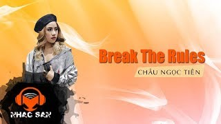 break the rules - chau ngoc tien