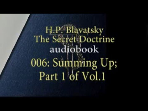 006: H.P. Blavatsky:The Secret Doctrine audiobook; Summing Up Vol 1 Part 1