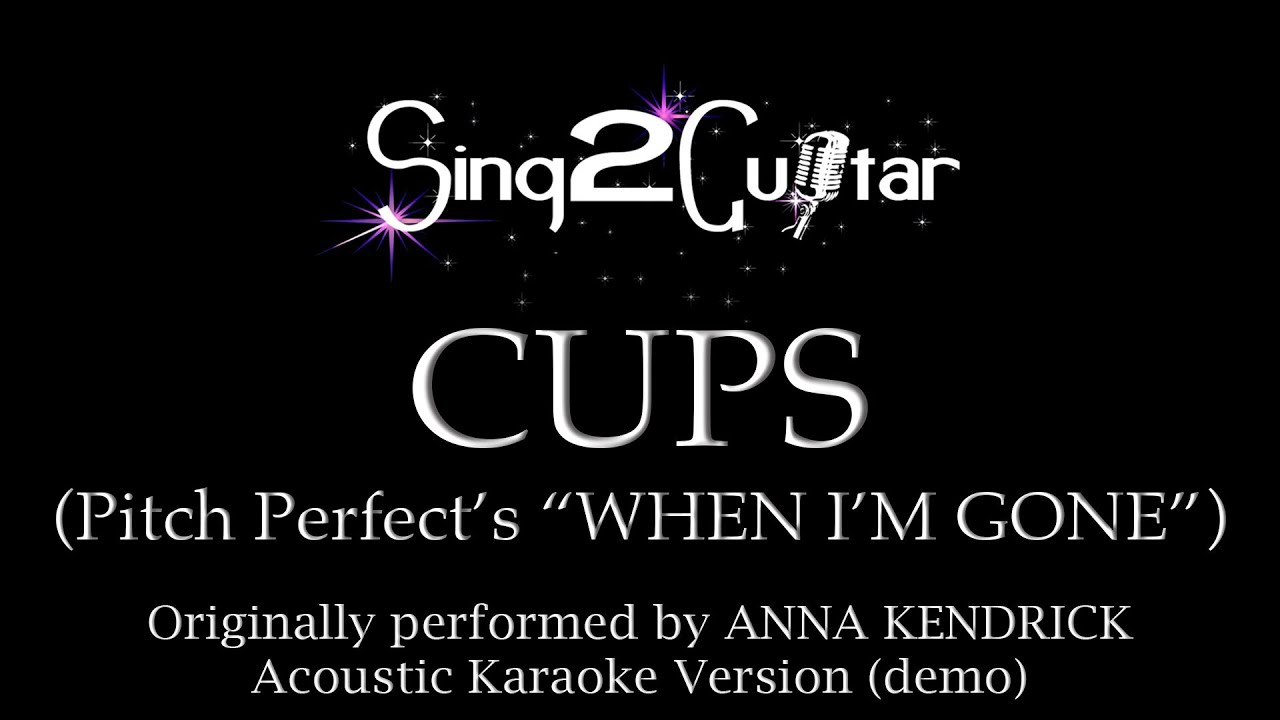 Cups Pitch Perfect S When I M Gone Acoustic Karaoke Version Anna Kendrick Youtube