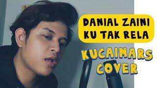 DANIAL ZAINI - KU TAK RELA (KUCAIMARS COVER)