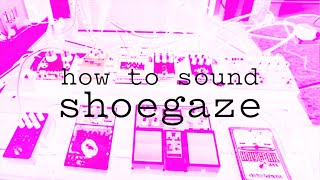 How to sound Shoegaze with Guitar Pedals